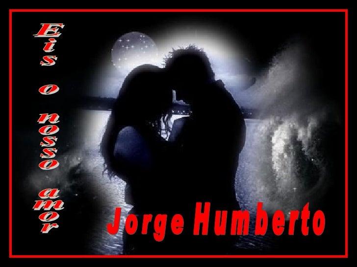 Eis o nosso amor Jorge Humberto