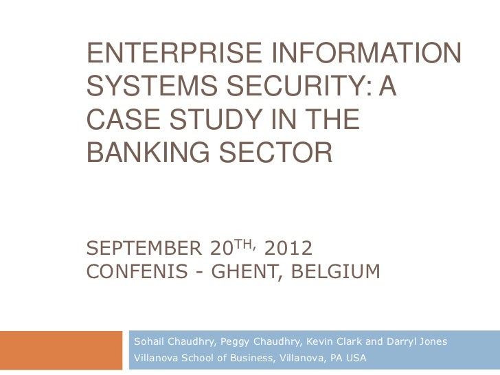 ENTERPRISE INFORMATIONSYSTEMS SECURITY: ACASE STUDY IN THEBANKING SECTORSEPTEMBER 20TH, 2012CONFENIS - GHENT, BELGIUM    S...