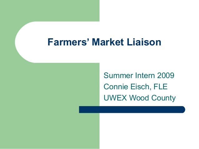 Farmers' Market Liaison Summer Intern 2009 Connie Eisch, FLE UWEX Wood County