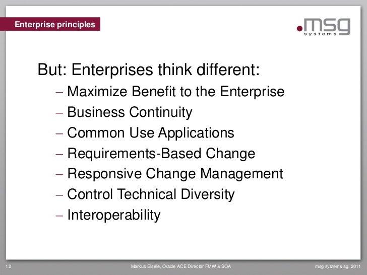 Enterprise principles          But: Enterprises think different:                Maximize Benefit to the Enterprise       ...