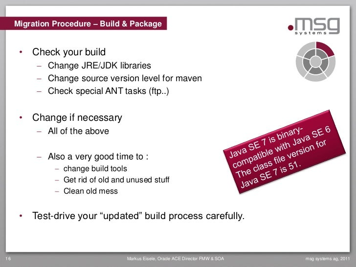 Migration Procedure – Build & Package      • Check your build           Change JRE/JDK libraries           Change source...