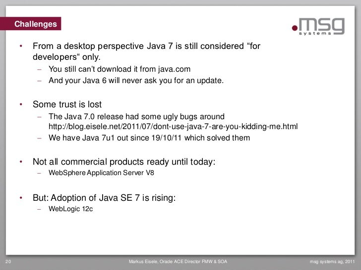 """Challenges      •   From a desktop perspective Java 7 is still considered """"for          developers"""" only.            You ..."""