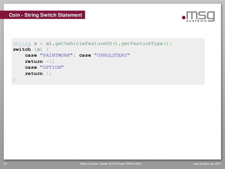 Coin - String Switch Statement      String s = o1.getVehicleFeatureDO().getFeatureType();      switch (s) {          case ...