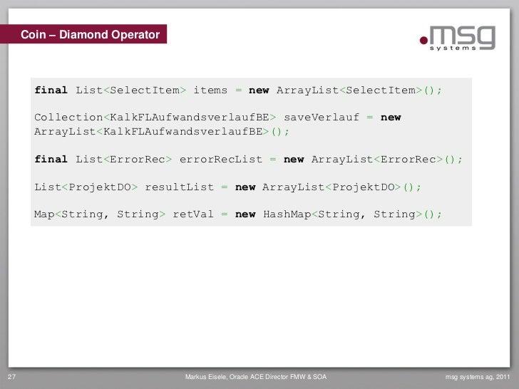 Coin – Diamond Operator       final List<SelectItem> items = new ArrayList<SelectItem>();       Collection<KalkFLAufwandsv...