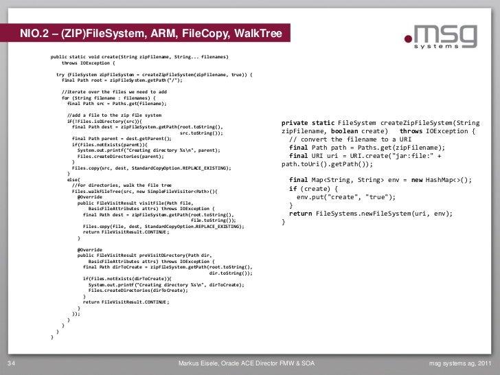 NIO.2 – (ZIP)FileSystem, ARM, FileCopy, WalkTree          public static void create(String zipFilename, String... filename...