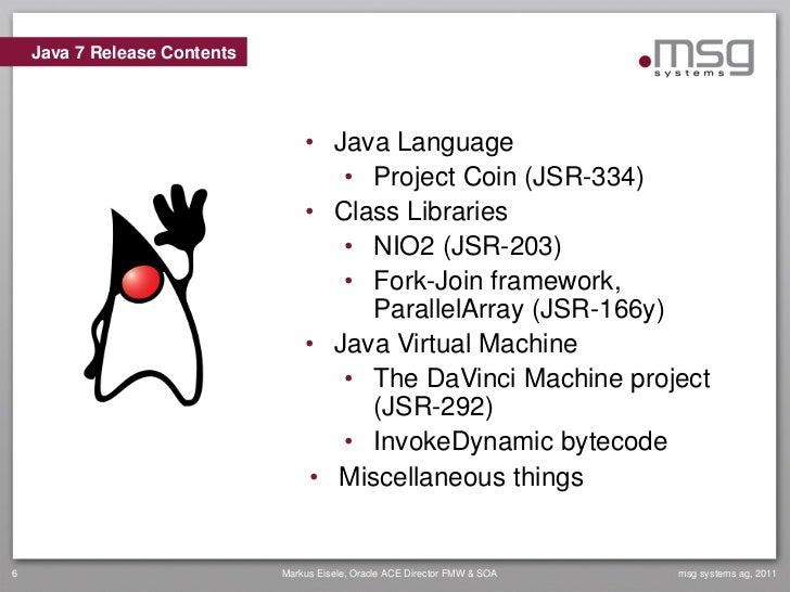 Java 7 Release Contents                                  • Java Language                                     • Project Coi...