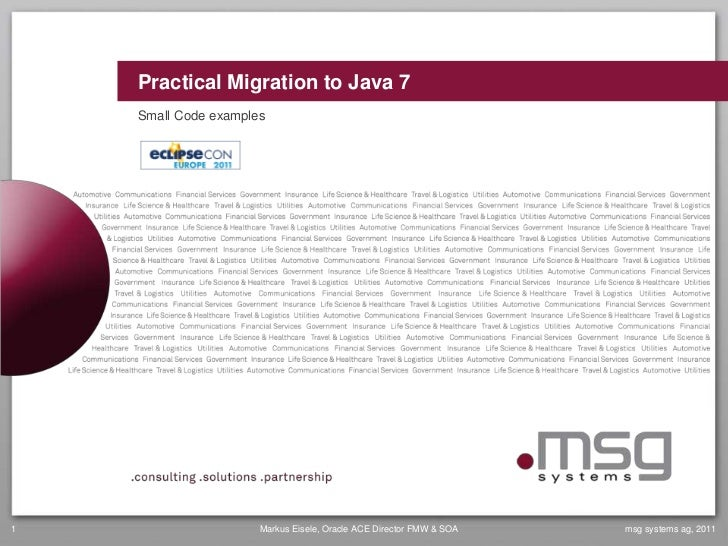 Practical Migration to Java 7    Small Code examples1                     Markus Eisele, Oracle ACE Director FMW & SOA   m...