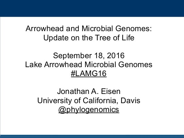 #LAMG16 @phylogenomics Arrowhead and Microbial Genomes: Update on the Tree of Life September 18, 2016 Lake Arrowhead Micro...