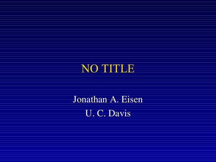 NO TITLEJonathan A. Eisen   U. C. Davis