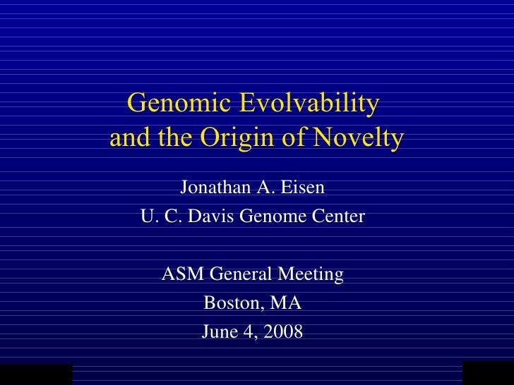 Genomic Evolvability                                  and the Origin of Novelty                                        Jon...