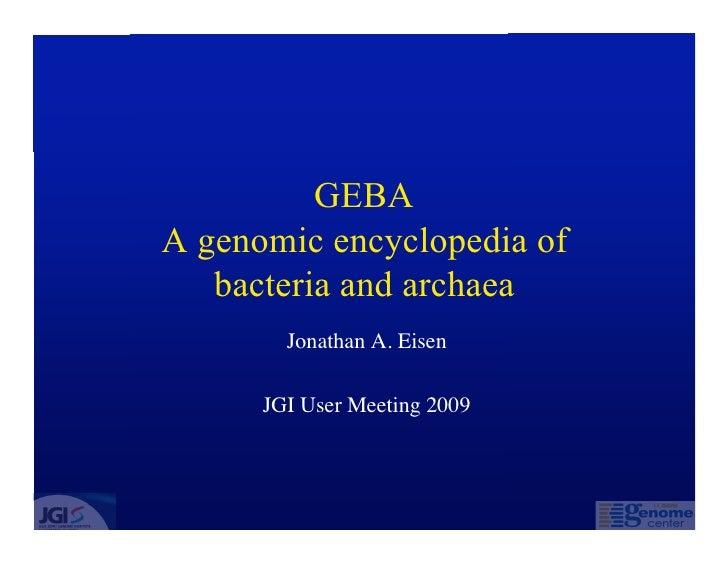 GEBA A genomic encyclopedia of  bacteria and archaea Jonathan A. Eisen JGI User Meeting 2009