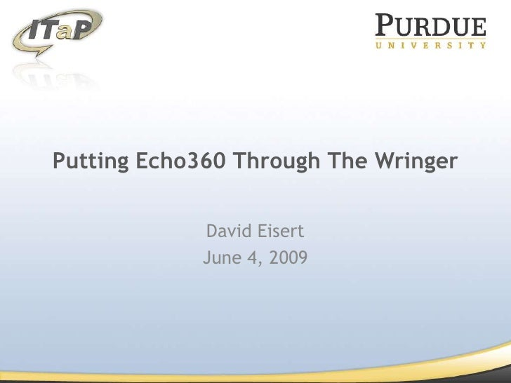 Putting Echo360 Through The Wringer<br />David Eisert<br />June 4, 2009<br />