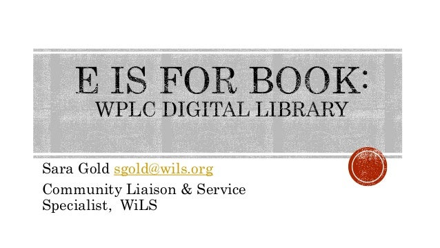 Sara Gold sgold@wils.org Community Liaison & Service Specialist, WiLS