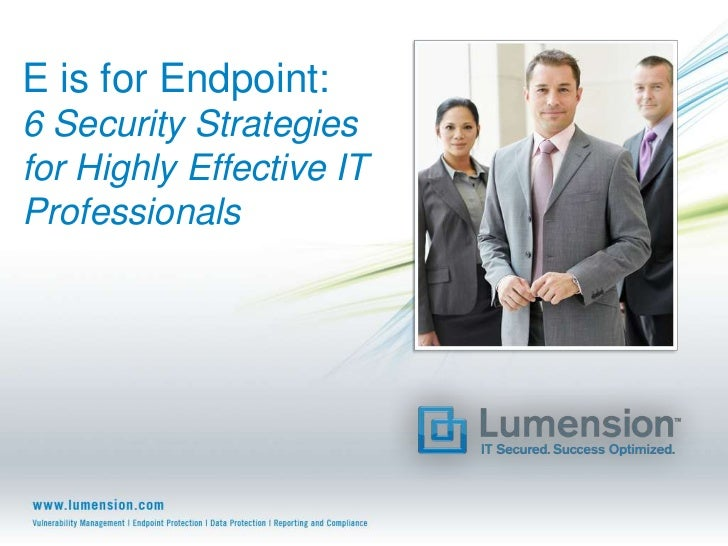 E is for Endpoint:6 Security Strategiesfor Highly Effective ITProfessionals