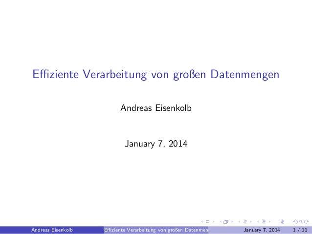 Effiziente Verarbeitung von großen Datenmengen Andreas Eisenkolb  January 7, 2014  Andreas Eisenkolb  Effiziente Verarbeitung ...