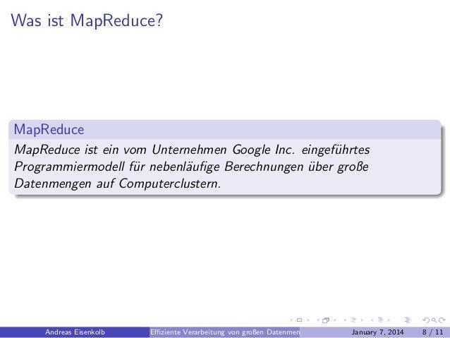 Was ist MapReduce?  MapReduce MapReduce ist ein vom Unternehmen Google Inc. eingef¨hrtes u Programmiermodell f¨r nebenl¨ufi...