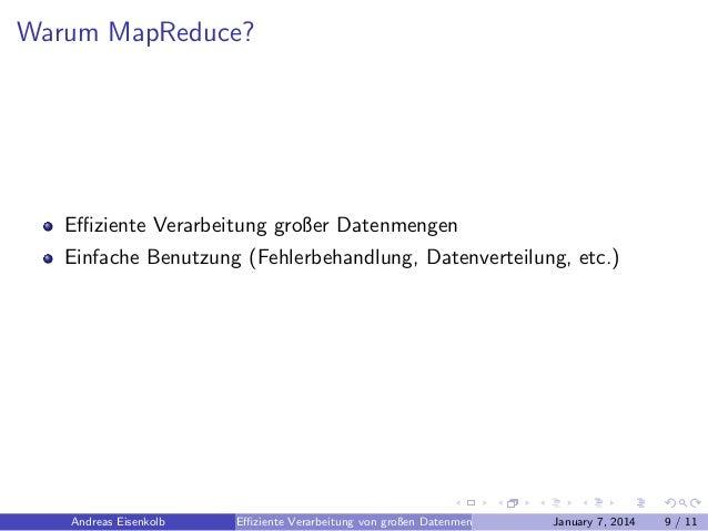 Warum MapReduce?  Effiziente Verarbeitung großer Datenmengen Einfache Benutzung (Fehlerbehandlung, Datenverteilung, etc.)  A...