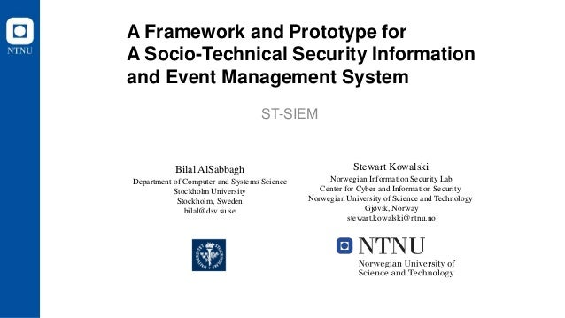 A Framework and Prototype for A Socio-Technical Security Information and Event Management System ST-SIEM Bilal AlSabbagh D...