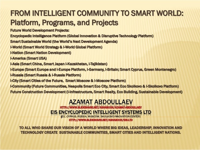 FROM INTELLIGENT COMMUNITY TO SMART WORLD: Platform, Programs, and Projects Future World Development Projects: Encyclopedi...