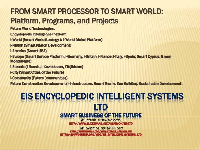 EIS ENCYCLOPEDIC INTELLIGENT SYSTEMS LTD SMART BUSINESS OF THE FUTURE (EU, CYPRUS; RUSSIA, MOSCOW) HTTP://WWW.SLIDESHARE.N...