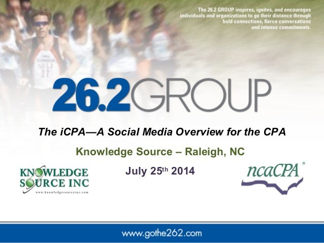 The iCPA—A Social Media Overview for the CPA Knowledge Source – Raleigh, NC July 25th 2014