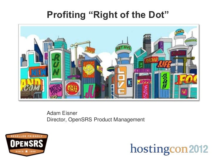 "Profiting ""Right of the Dot""Adam EisnerDirector, OpenSRS Product Management"