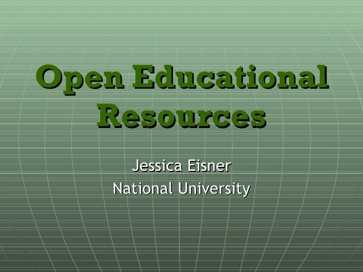 Open Educational Resources Jessica Eisner National University