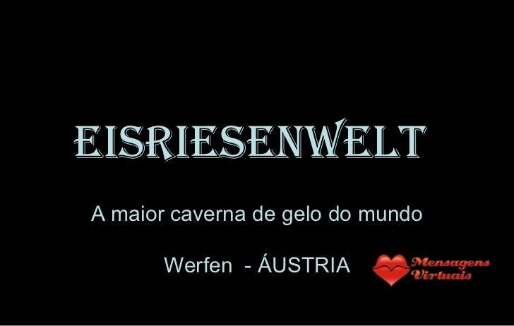 Eisriesenwelt   A maior caverna de gelo do mundo Werfen  - ÁUSTRIA