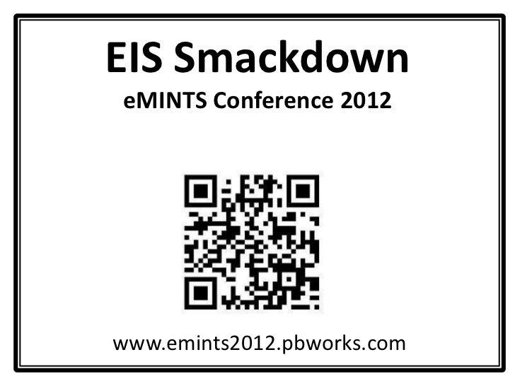 EIS SmackdowneMINTS Conference 2012www.emints2012.pbworks.com