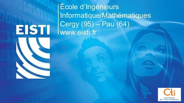 École d'Ingénieurs Informatique/Mathématiques Cergy (95) – Pau (64) www.eisti.fr