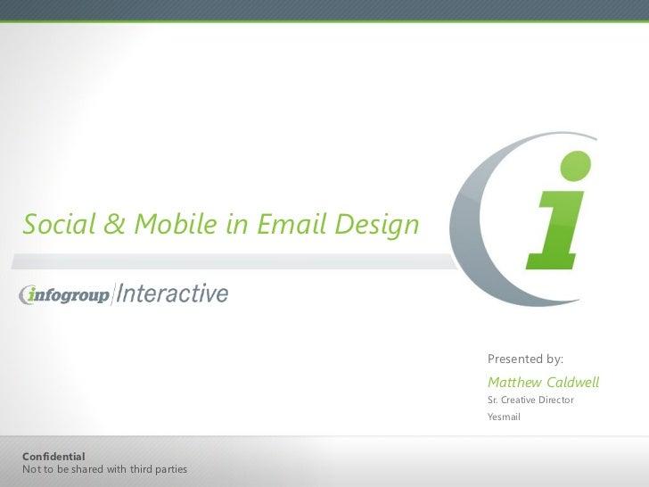 Social & Mobile in Email Design <ul><li>Presented by: </li></ul><ul><li>Matthew Caldwell </li></ul><ul><li>Sr. Creative Di...