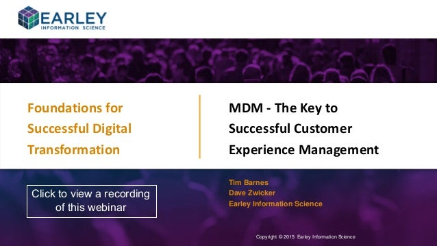Copyright © 2015 Earley Information Science1 MDM - The Key to Successful Customer Experience Management Copyright © 2015 E...