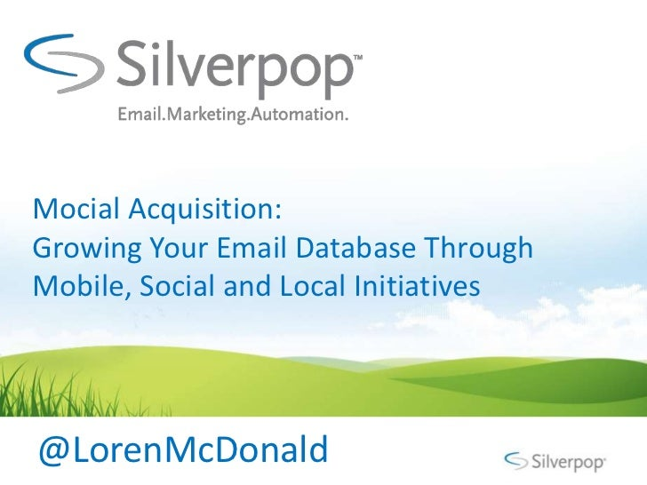 Mocial Acquisition:Growing Your Email Database ThroughMobile, Social and Local Initiatives@LorenMcDonald