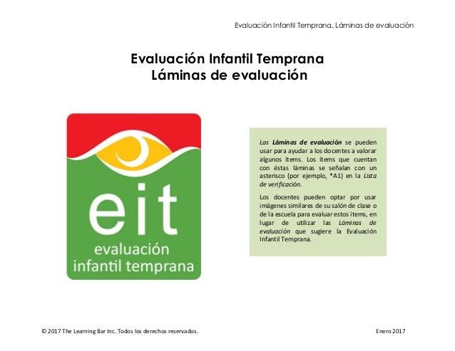Evaluación Infantil Temprana, Láminas de evaluación © 2017 The Learning Bar Inc. Todos los derechos reservados. Enero 2017...