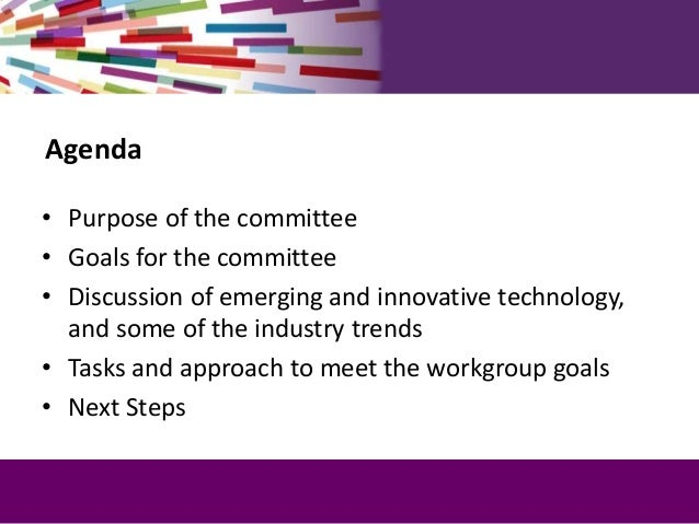 Agenda • Purpose of the committee • Goals for the committee • Discussion of emerging and innovative technology, and some o...
