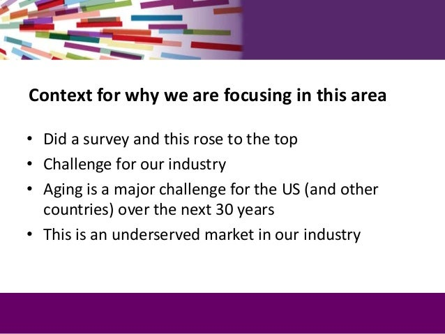 Context for why we are focusing in this area • Did a survey and this rose to the top • Challenge for our industry • Aging ...