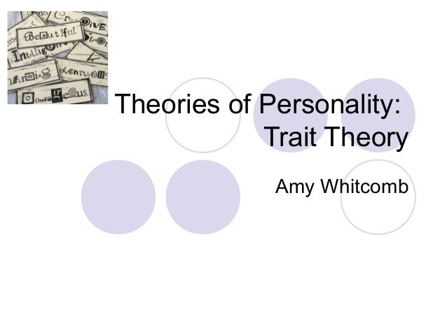 Theories of Personality: Trait Theory Amy Whitcomb
