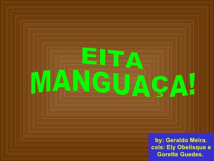 EITA MANGUAÇA!  by: Geraldo Meira. cols: Ely Obelisque e Gorette Guedes.