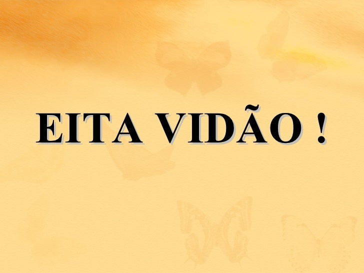 EITA VIDÃO !
