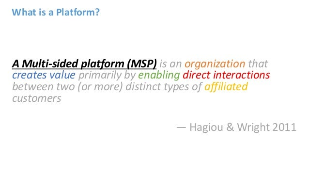 What is a Platform? A Multi-sided platform (MSP) is an organization that creates value primarily by enabling direct intera...