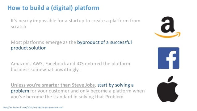 It's nearly impossible for a startup to create a platform from scratch Most platforms emerge as the byproduct of a success...