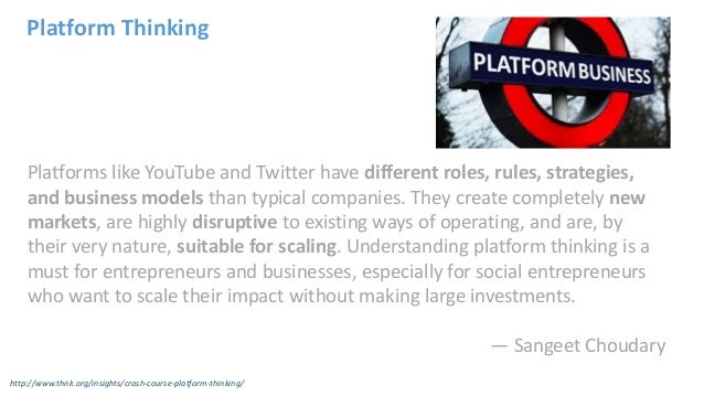 Platform Thinking Platforms like YouTube and Twitter have different roles, rules, strategies, and business models than typ...