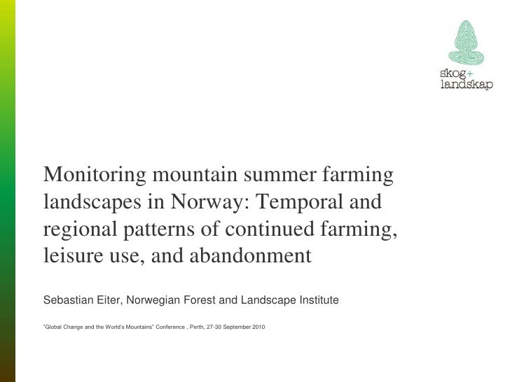 Monitoring mountain summer farminglandscapes in Norway: Temporal andregional patterns of continued farming,leisure use, an...