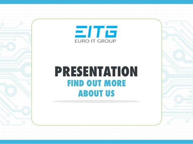 PRESENTATION FIND OUT MORE ABOUT US