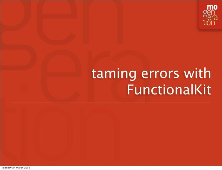 taming errors with                              FunctionalKit     Tuesday 24 March 2009
