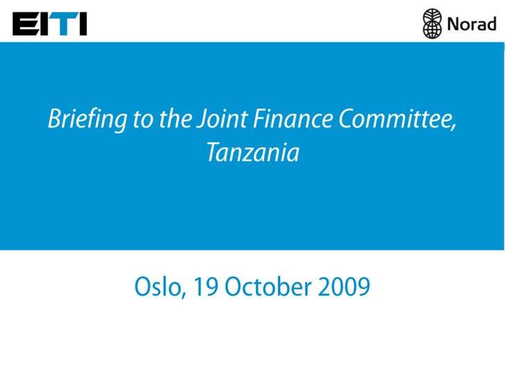 Briefing to the Joint Finance Committee, Tanzania<br />Oslo, 19 October 2009<br />