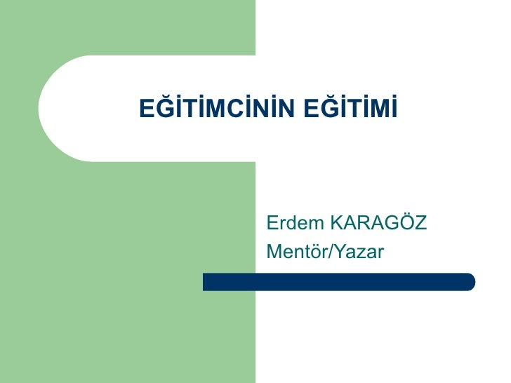 EĞİTİMCİNİN EĞİTİMİ Erdem KARAGÖZ Mentör/Yazar