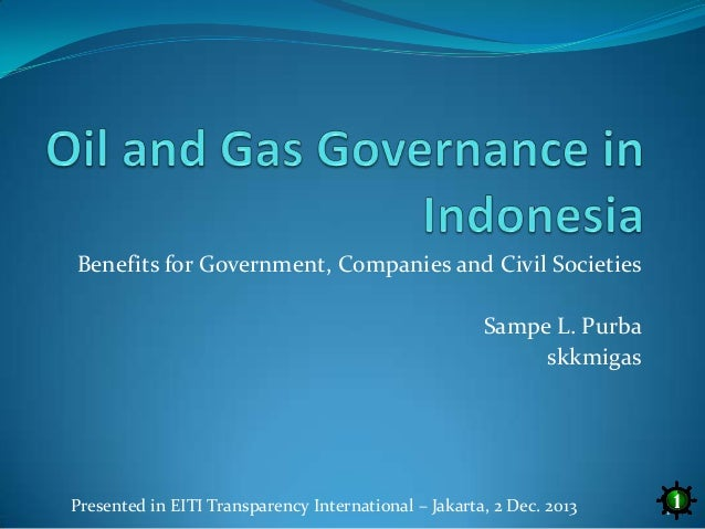 Benefits for Government, Companies and Civil Societies Sampe L. Purba skkmigas  Presented in EITI Transparency Internation...