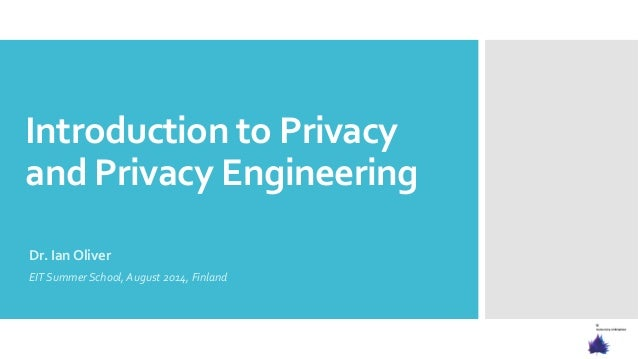 Introduction  to  Privacy     and  Privacy  Engineering      Dr.  Ian  Oliver   EIT  Summer  Sch...