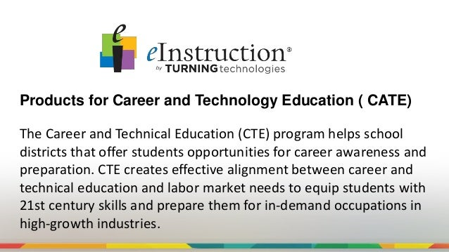 Products for Career and Technology Education ( CATE) The Career and Technical Education (CTE) program helps school distric...